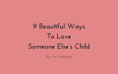 9 Ways to Love Someone Else's Child