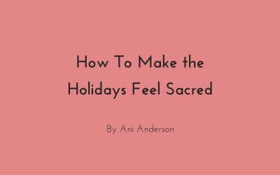 How To Make the Holidays Feel Sacred