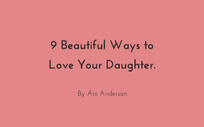 9 Beautiful Ways to Love Your Daughter