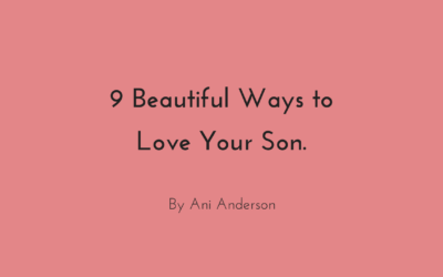 9 Beautiful Ways to Love Your Son