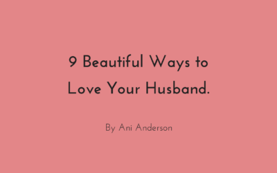 9 Beautiful Ways to Love Your Husband