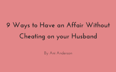 9 Ways to Have an Affair Without Cheating on your Husband